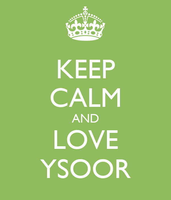 KEEP CALM AND LOVE YSOOR