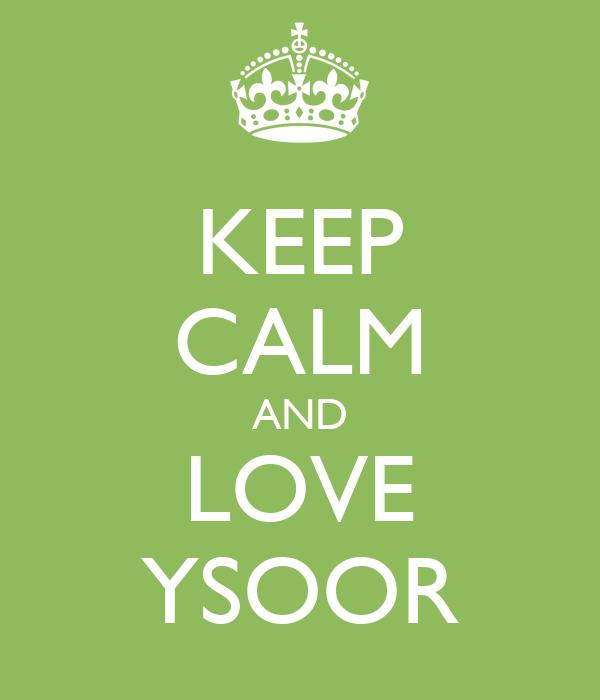 KEEP CALM AND LOVE YSOOR