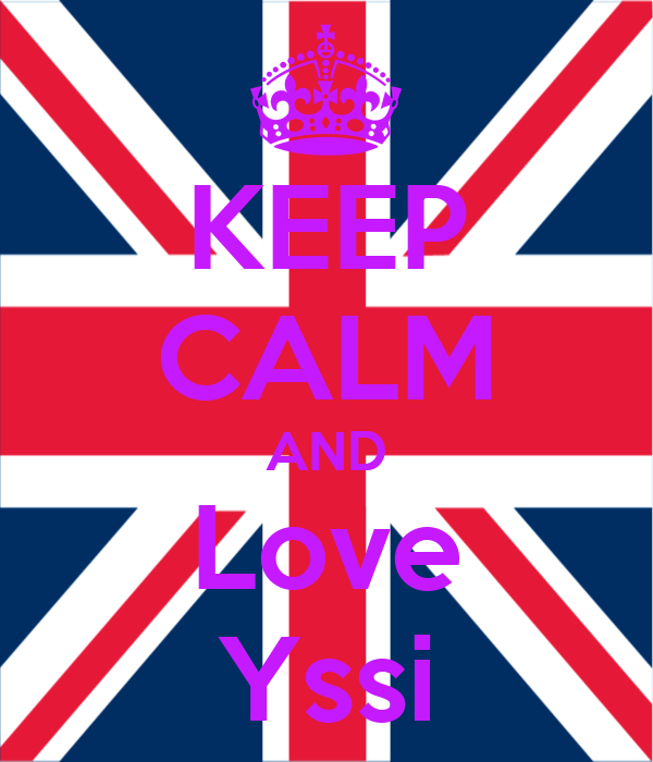 KEEP CALM AND Love Yssi