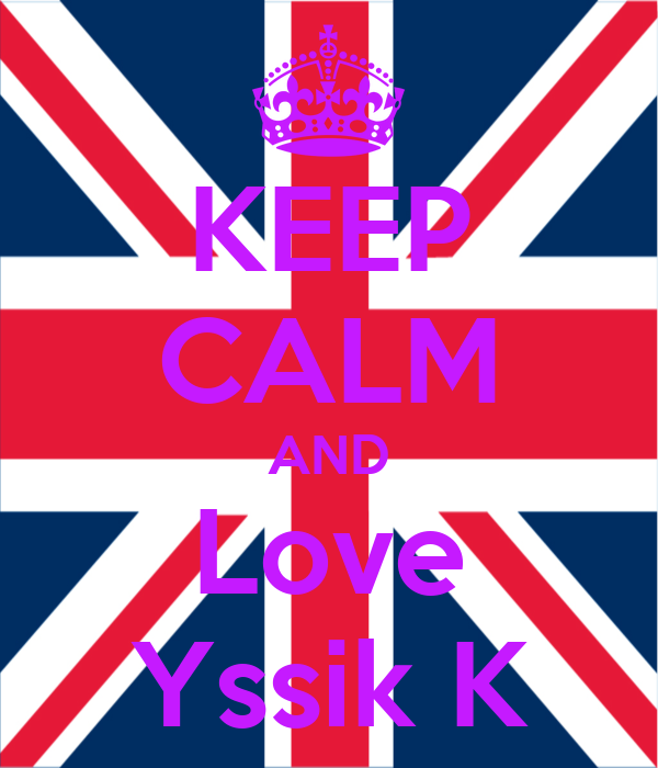 KEEP CALM AND Love Yssik K