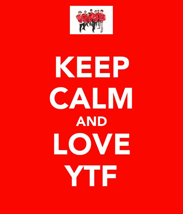 KEEP CALM AND LOVE YTF