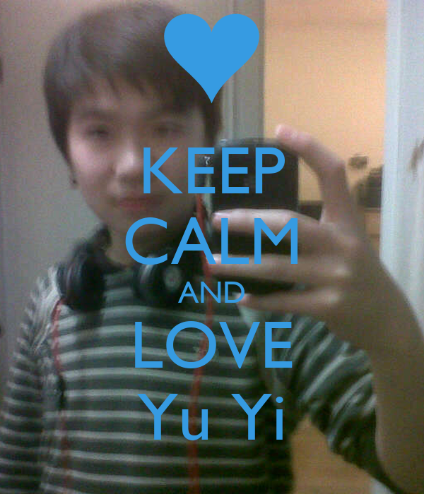 KEEP CALM AND LOVE Yu Yi
