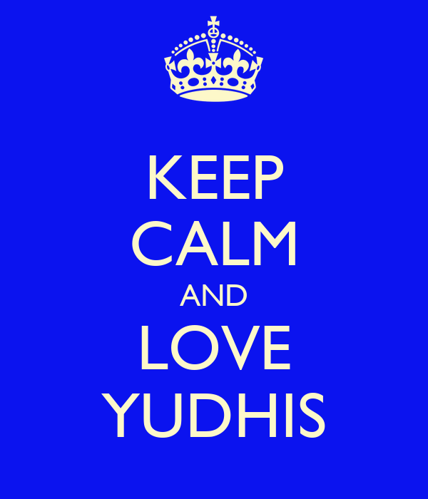 KEEP CALM AND LOVE YUDHIS