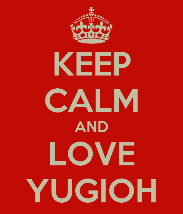 KEEP CALM AND LOVE YUGIOH