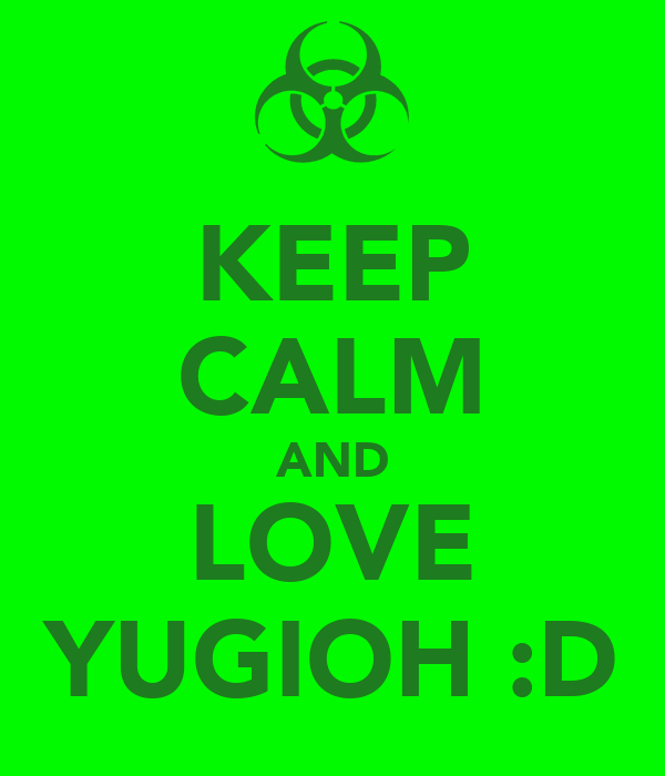 KEEP CALM AND LOVE YUGIOH :D