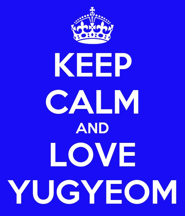 KEEP CALM AND LOVE YUGYEOM