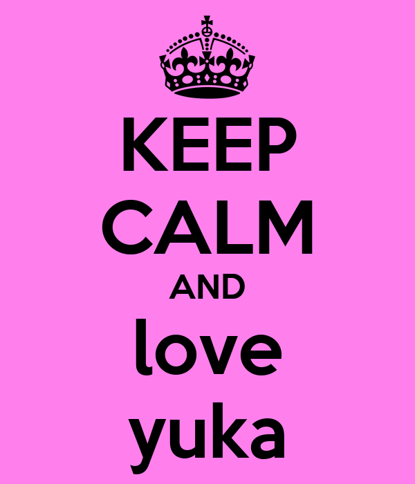 KEEP CALM AND love yuka