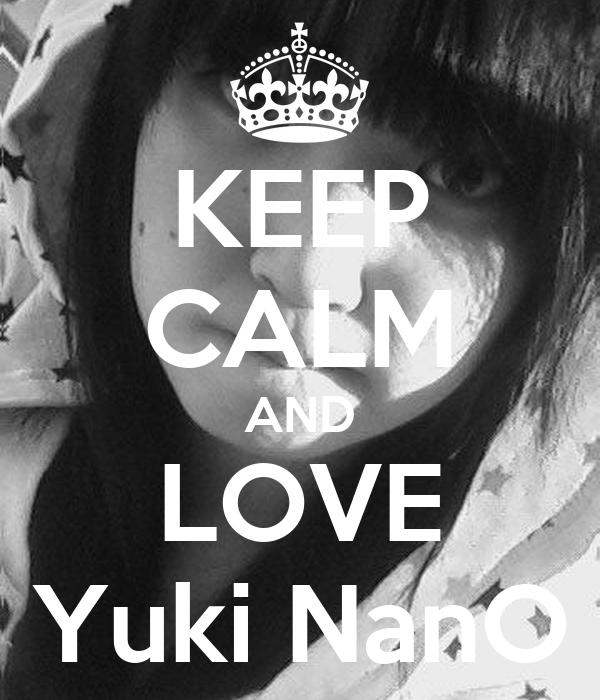 KEEP CALM AND LOVE Yuki NanO