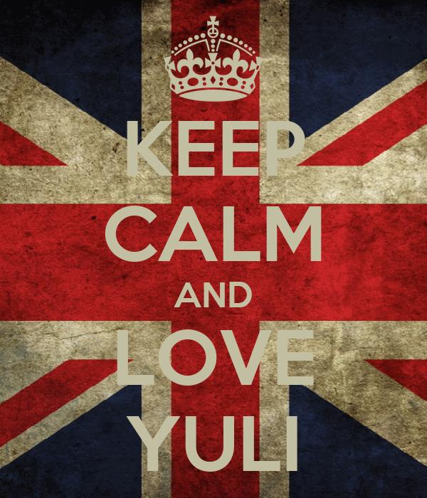 KEEP CALM AND LOVE YULI