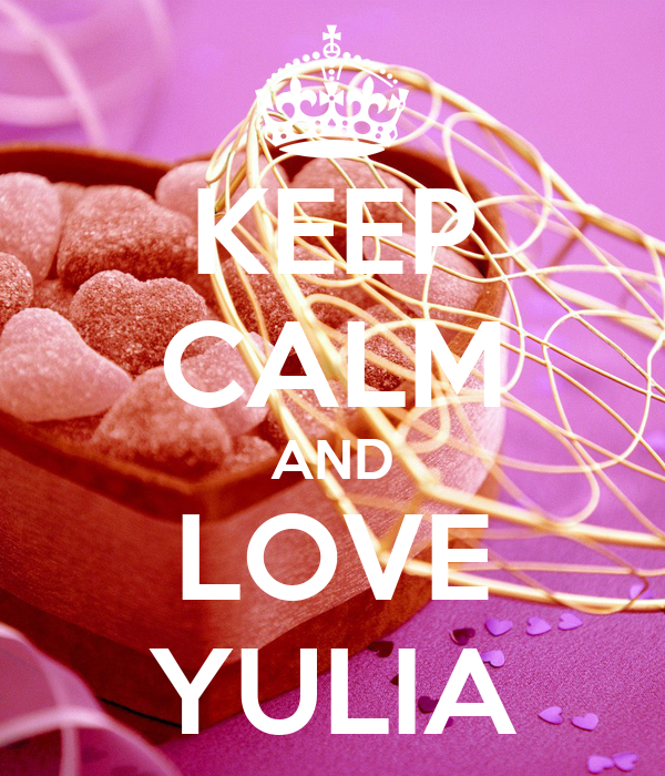 KEEP CALM AND LOVE YULIA