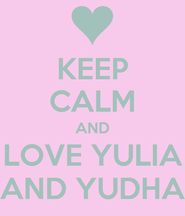 KEEP CALM AND LOVE YULIA AND YUDHA