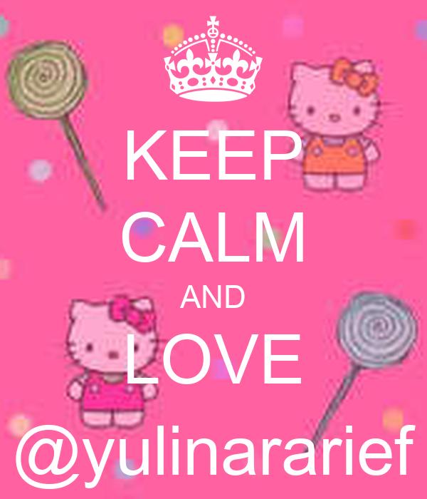 KEEP CALM AND LOVE @yulinararief