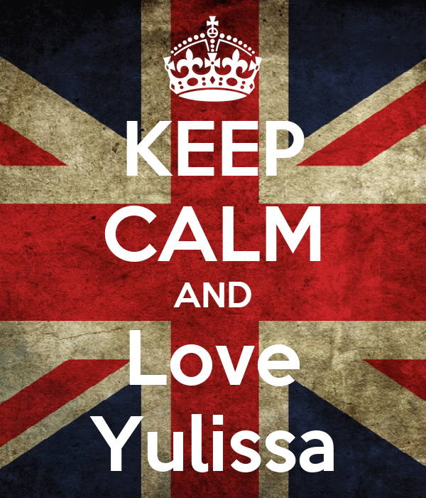 KEEP CALM AND Love Yulissa