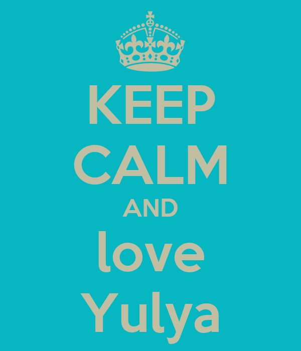 KEEP CALM AND love Yulya