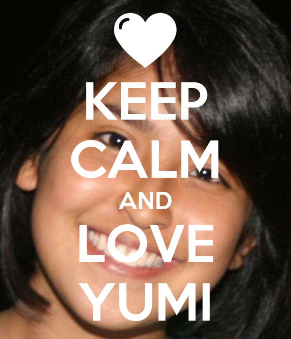 KEEP CALM AND LOVE YUMI