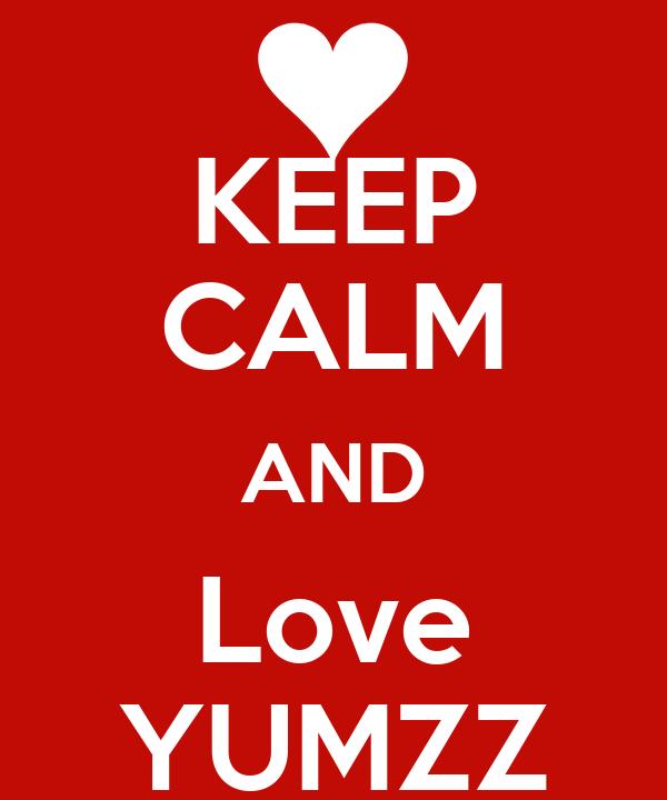 KEEP CALM AND Love YUMZZ
