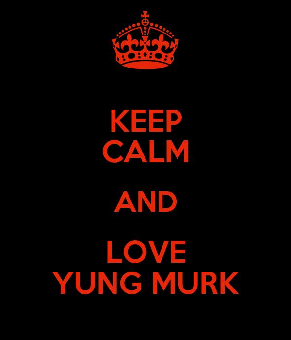 KEEP CALM AND LOVE YUNG MURK