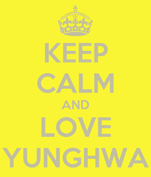 KEEP CALM AND LOVE YUNGHWA