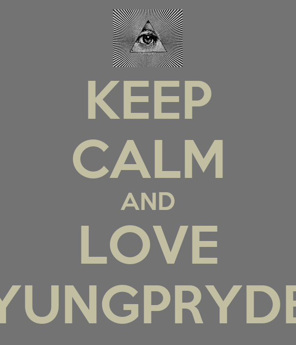 KEEP CALM AND LOVE YUNGPRYDE