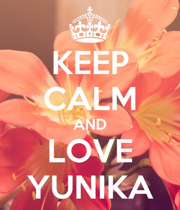 KEEP CALM AND LOVE YUNIKA