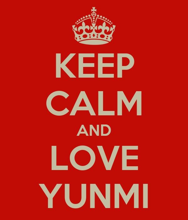 KEEP CALM AND LOVE YUNMI