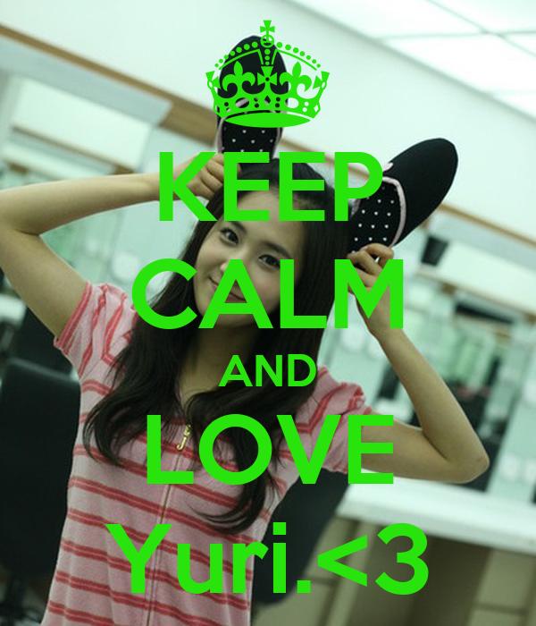 KEEP CALM AND LOVE Yuri.<3