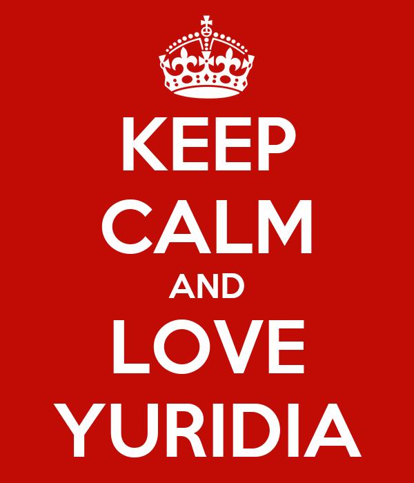 KEEP CALM AND LOVE YURIDIA