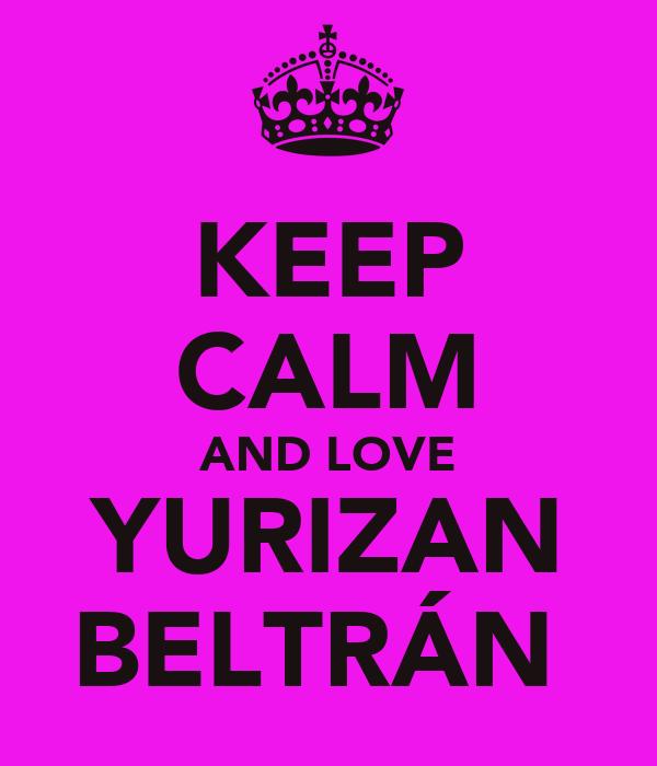 KEEP CALM AND LOVE YURIZAN BELTRÁN