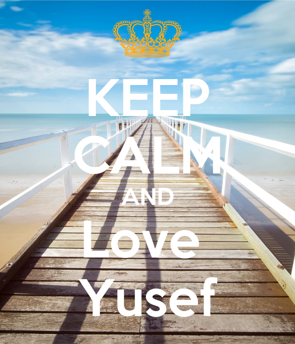 KEEP CALM AND Love  Yusef