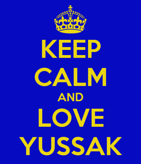 KEEP CALM AND LOVE YUSSAK