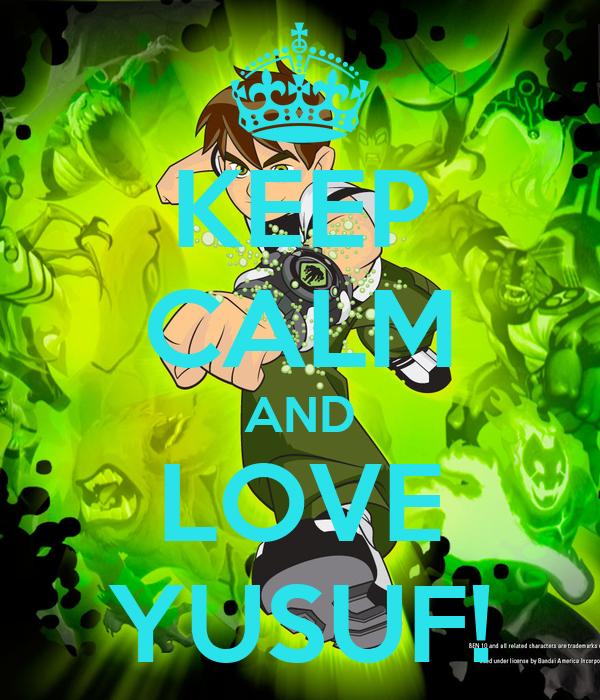 KEEP CALM AND LOVE YUSUF!