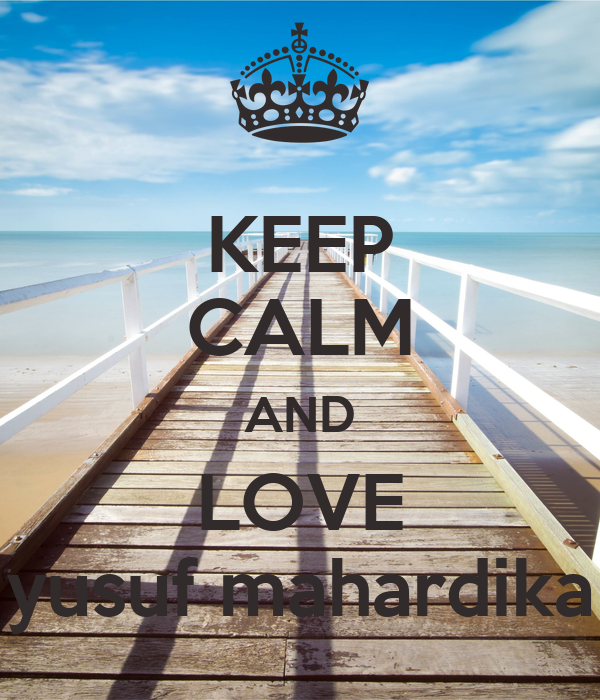 KEEP CALM AND LOVE yusuf mahardika