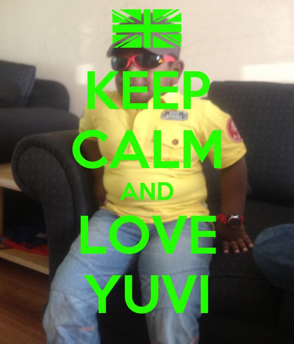 KEEP CALM AND LOVE YUVI