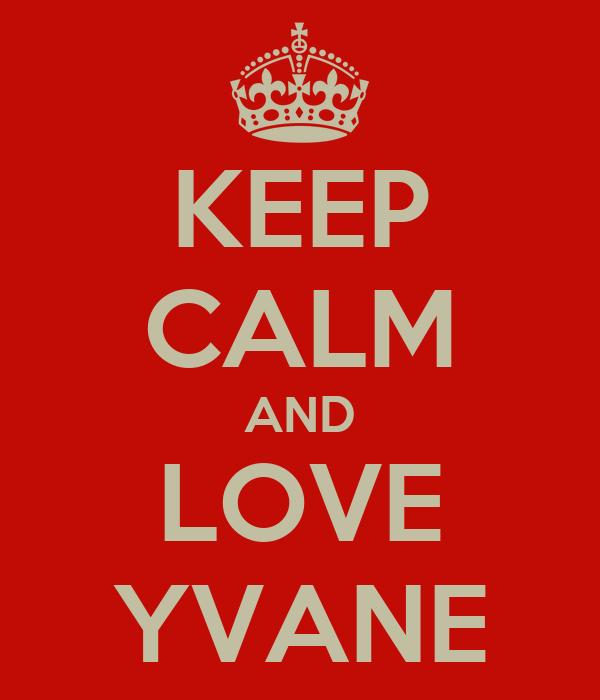 KEEP CALM AND LOVE YVANE