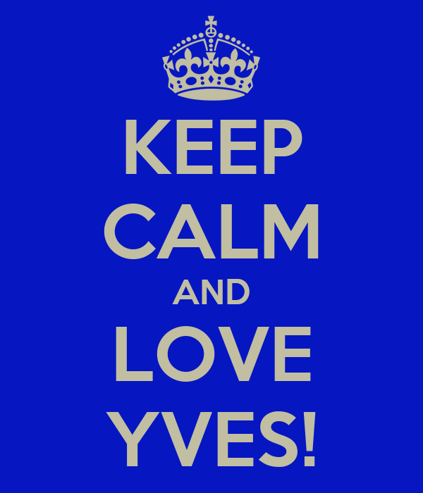 KEEP CALM AND LOVE YVES!