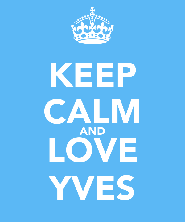 KEEP CALM AND LOVE YVES