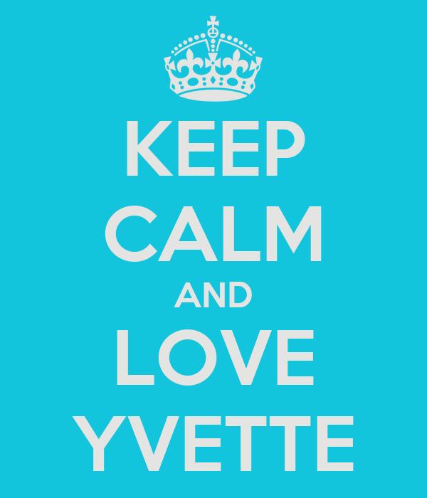 KEEP CALM AND LOVE YVETTE