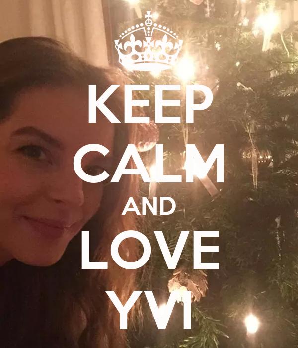 KEEP CALM AND LOVE YVI