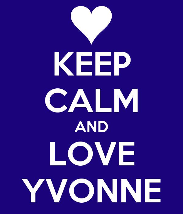 KEEP CALM AND LOVE YVONNE