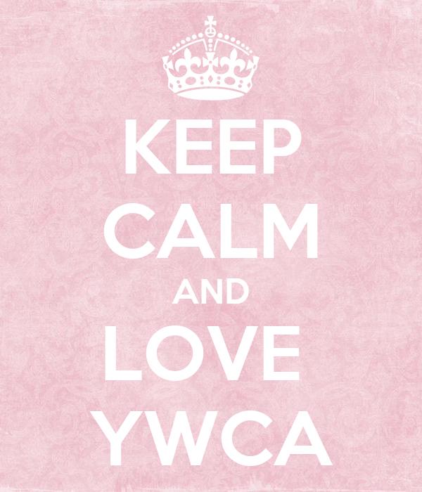 KEEP CALM AND LOVE  YWCA