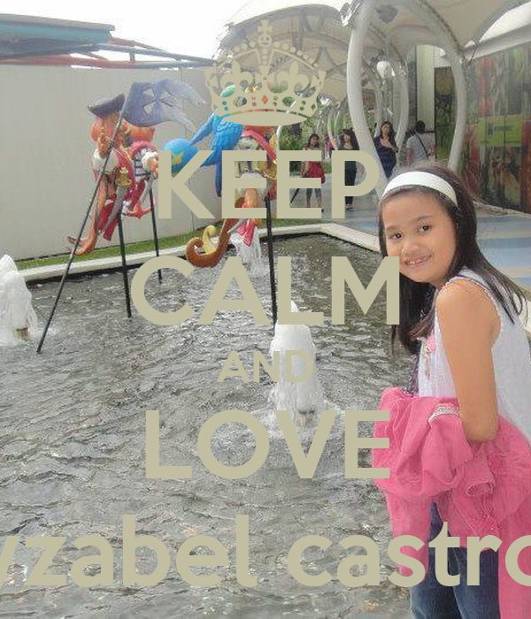KEEP CALM AND LOVE yzabel castro