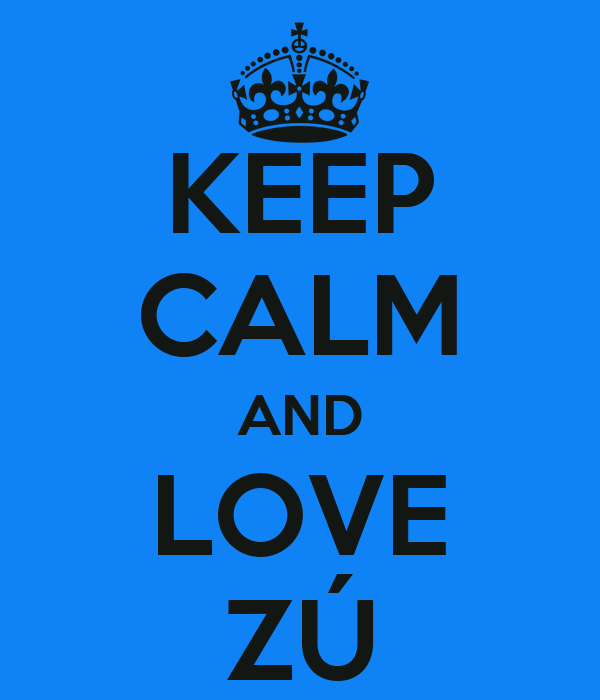 KEEP CALM AND LOVE ZÚ