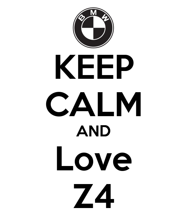 KEEP CALM AND Love Z4