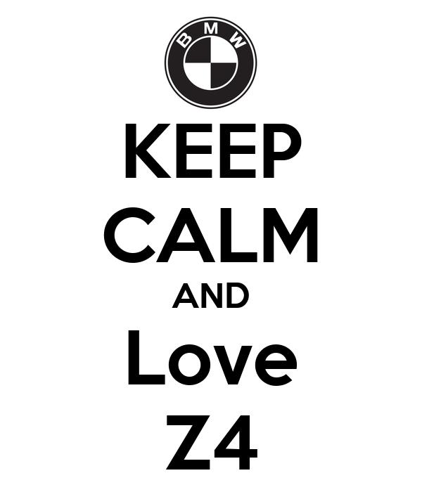 KEEP CALM AND Love Z4