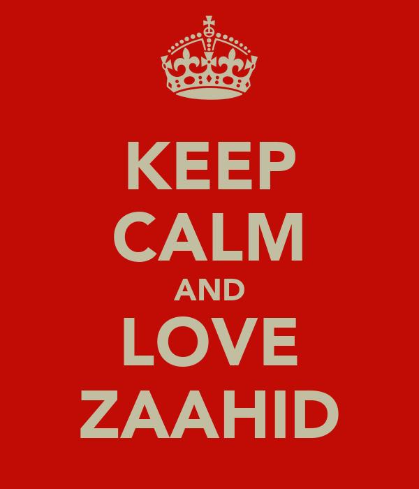 KEEP CALM AND LOVE ZAAHID