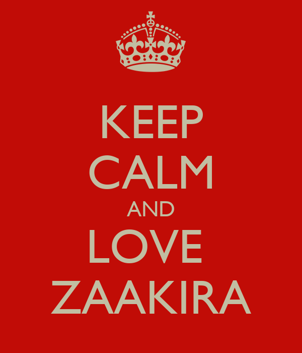 KEEP CALM AND LOVE  ZAAKIRA