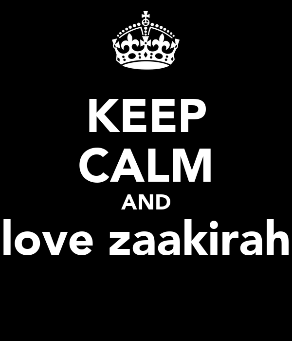 KEEP CALM AND love zaakirah