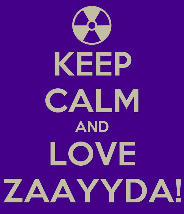 KEEP CALM AND LOVE ZAAYYDA!
