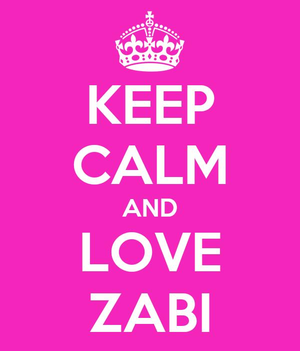 KEEP CALM AND LOVE ZABI