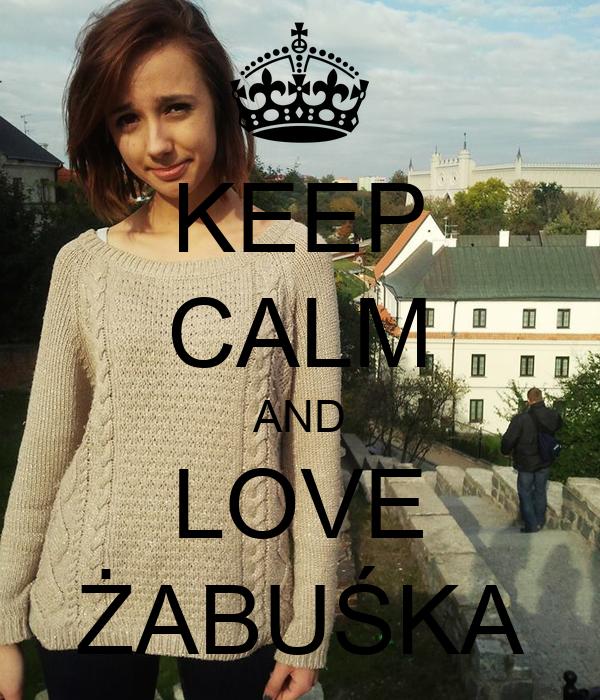 KEEP CALM AND LOVE ŻABUŚKA